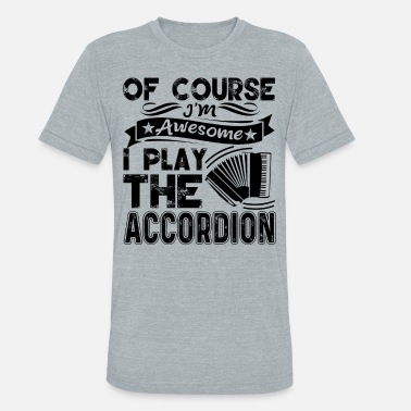 Play Accordion Play Accordion Shirt - Unisex Tri-Blend T-Shirt