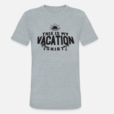 Tourist This is my Vacation Shirt Out of Town Fun Travel - Unisex Tri-Blend T-Shirt
