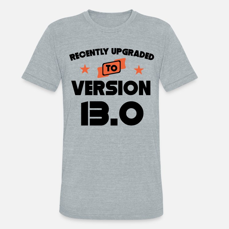 Recently Upgraded To Version 130 13th Birthday Unisex Tri Blend T