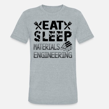 Sleep With An Engineer Eat Sleep Materials Engineering - Unisex Tri-Blend T-Shirt