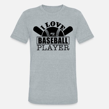 Love My Baseball Player Love My Baseball Player Shirt - Unisex Tri-Blend T-Shirt
