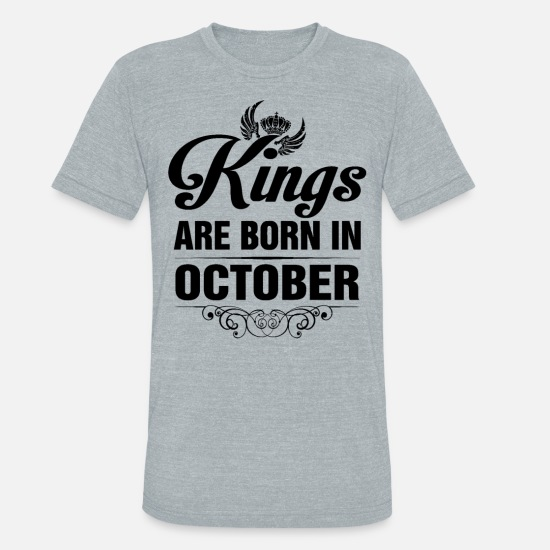 Born T-Shirts - Kings Are Born In October - Unisex Tri-Blend T-Shirt heather gray