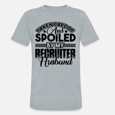 Spoiled By My Husband Recruiter - Unisex Tri-Blend T-Shirt