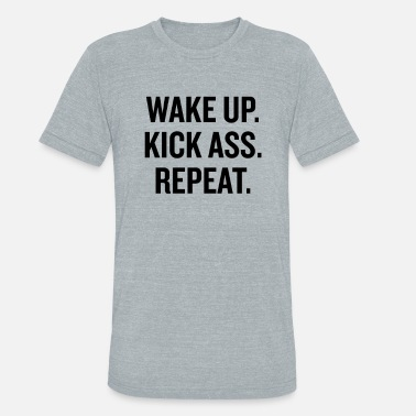 Wake Up Kick Ass Wake Up Kick Ass Black - Unisex Tri-Blend T-Shirt
