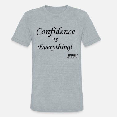 Confident Confidence is Everything - Unisex Tri-Blend T-Shirt