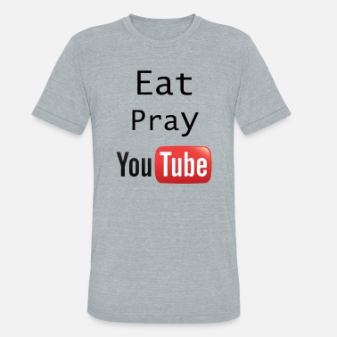 Youtuber Swag Eat Pray YouTube Shirt - Unisex Tri-Blend T-Shirt