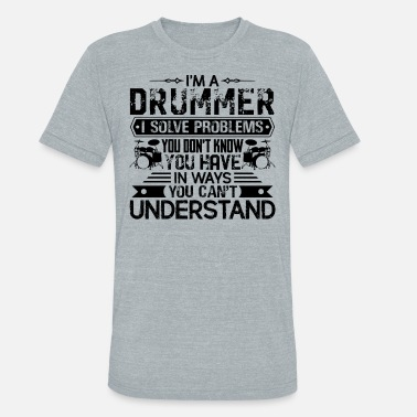 The Drummer Drummer - Unisex Tri-Blend T-Shirt