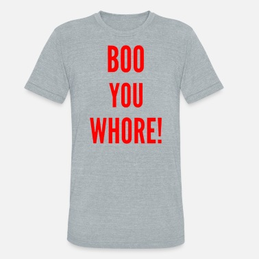 Whore Quotes Boo You Whore - Unisex Tri-Blend T-Shirt