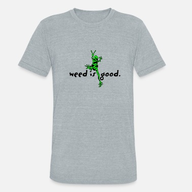 Weed Is Good Weed Is Good - Unisex Tri-Blend T-Shirt
