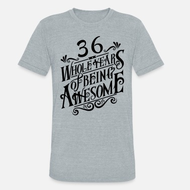 36 Years Of Being Awesome 36 Whole Years of Being Awesome - Unisex Tri-Blend T-Shirt