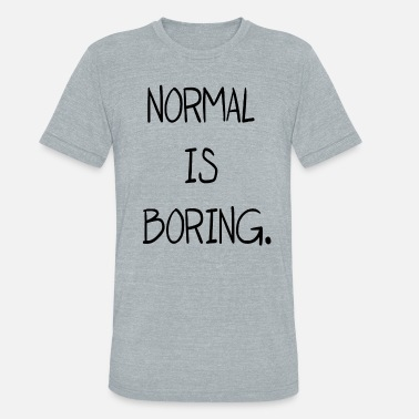Hitler Funny NORMAL IS BORING CROP TANK TOP FUNNY HIPSTER WOMEN - Unisex Tri-Blend T-Shirt