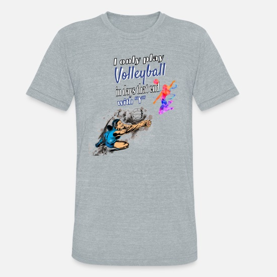 Volleyball Shoes T-Shirts - I Only Play Volleyball In Days That End with Y - Unisex Tri-Blend T-Shirt heather gray