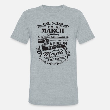 I m a march woman i was born with my heart on my s - Unisex Tri-Blend T-Shirt