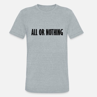 All Or Nothing all or nothing - Unisex Tri-Blend T-Shirt