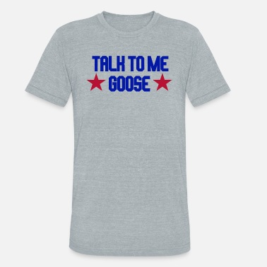 Iceman Top Gun - Talk To Me Goose - Unisex Tri-Blend T-Shirt