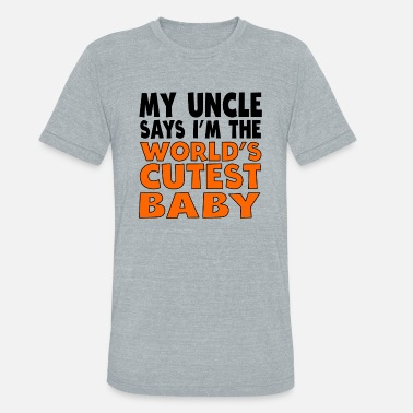 Baby Sayings My Uncle Says I'm The World's Cutest Baby - Unisex Tri-Blend T-Shirt