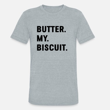 Flirt-satire Butter My Bicuit Funny Quotes Flirt Speech Gift - Unisex Tri-Blend T-Shirt