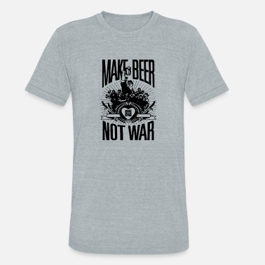 Make Beer Not War Make Beer Not War - Unisex Tri-Blend T-Shirt