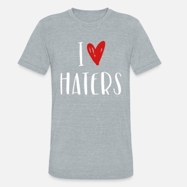 I Love Haters - Unisex Tri-Blend T-Shirt