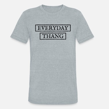 Everyday everyday Thang - Unisex Tri-Blend T-Shirt