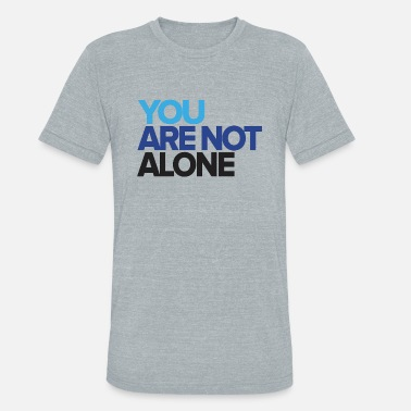 You Are Not Alone - Unisex Tri-Blend T-Shirt