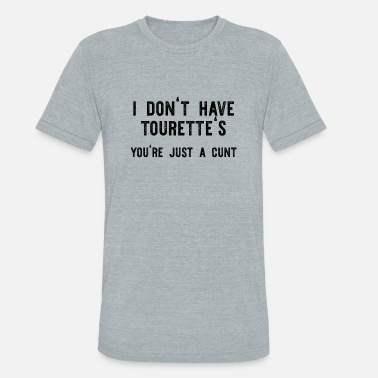 Font Provocative I don't have tourette's - Unisex Tri-Blend T-Shirt