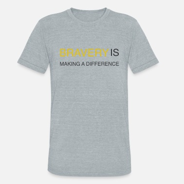 Bravery is Making a Difference - Unisex Tri-Blend T-Shirt