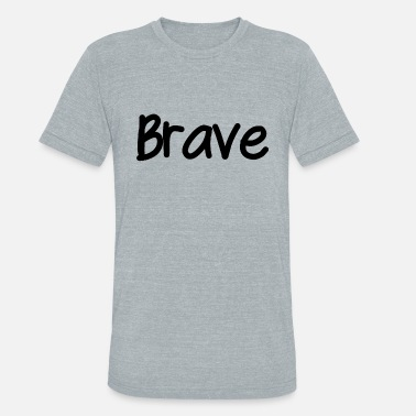 Brave Quotes Brave - Unisex Tri-Blend T-Shirt