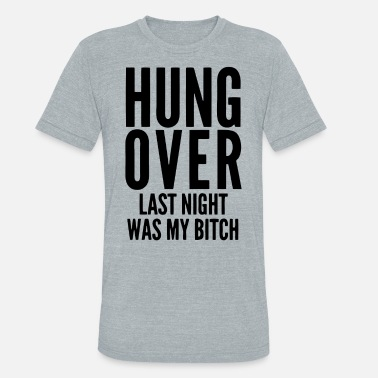 Hungover Hungover - Unisex Tri-Blend T-Shirt