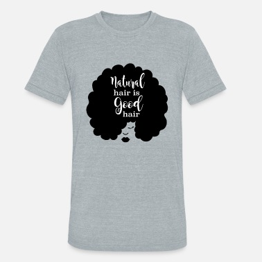 Natural Hair Quotes Natural Hair Is Good Hair - Unisex Tri-Blend T-Shirt