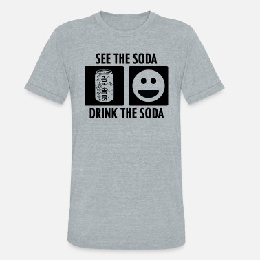 Soda Drink See the Soda Drink the Soda - Unisex Tri-Blend T-Shirt