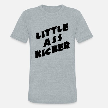 Kicker Little Ass Kicker - Unisex Tri-Blend T-Shirt