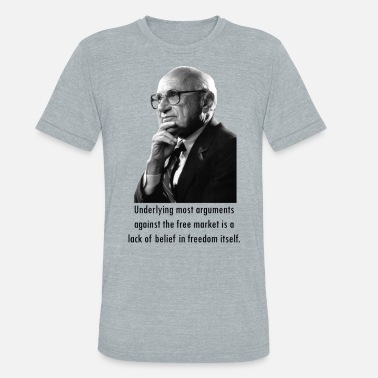 Friedman Milton Friedman Quotes - Unisex Tri-Blend T-Shirt