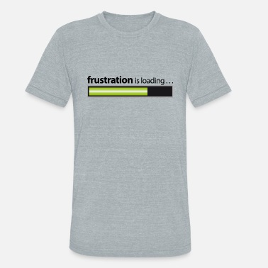 Frustration frustration / frustration is loading - Unisex Tri-Blend T-Shirt