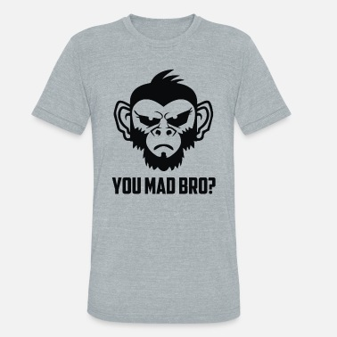 You Mad Bro - Unisex Tri-Blend T-Shirt