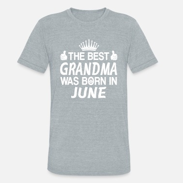 The Best Grandma Was Born In June The Best Grandma Was Born In June Tee Shirts - Unisex Tri-Blend T-Shirt