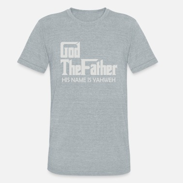 36e6ee30 God The Father God the Father His name is Yahweh - Unisex Tri-Blend T