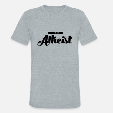 Black Atheist Atheist I Am Anti Religion Black Gift - Unisex Tri-Blend T-Shirt