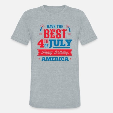 Independence Day have_a_best_4th_july - Unisex Tri-Blend T-Shirt