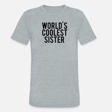 World s Coolest Sister - Unisex Tri-Blend T-Shirt