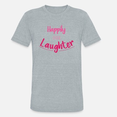 Happily Ever Laughter Final File - Unisex Tri-Blend T-Shirt