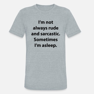 Not Always Rude I'm Not Always Rude And Sarcastic. - Unisex Tri-Blend T-Shirt