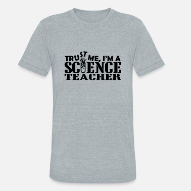 Science Teachers Playground Duty Science teacher - trust me i'm a science teacher - Unisex Tri-Blend T-Shirt