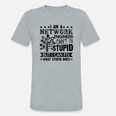 Network I Am A Network Engineer Shirt - Unisex Tri-Blend T-Shirt