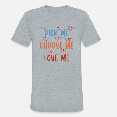Derek Pick Me. Choose Me. Love Me. Slim Fit - Unisex Tri-Blend T-Shirt