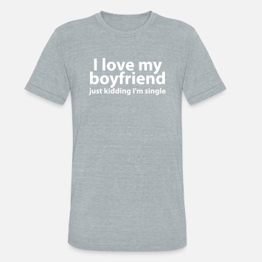 I Heart My Boyfriend I Love My Boyfriend - Unisex Tri-Blend T-Shirt