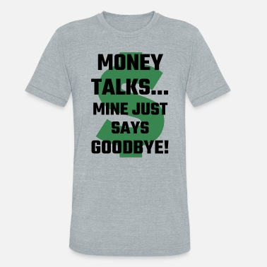 Young Money Rap Money - Money Talks Mine Just Says Goodbye - Unisex Tri-Blend T-Shirt