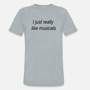 Evan I just really like musicals - Unisex Tri-Blend T-Shirt