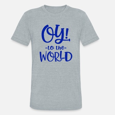 Oy to the World - Unisex Tri-Blend T-Shirt