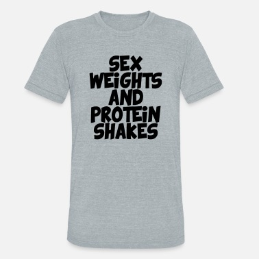 Protein Sex Weights And Protein Shakes - Unisex Tri-Blend T-Shirt